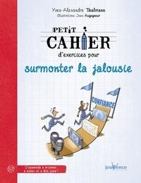 Yves-Alexandre Thalmann - Petit cahier d'exercices pour surmonter la jalousie.