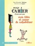 Yves-Alexandre Thalmann - Petit cahier d'exercices pour vivre libre et cesser de culpabiliser.