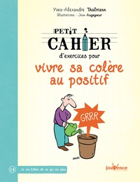 Yves-Alexandre Thalmann - Petit cahier d'exercices pour vivre sa colère au positif.