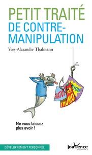 Yves-Alexandre Thalmann - Petit traité de contre-manipulation - Ne vous laissez plus avoir !.