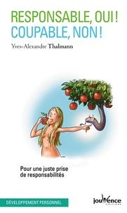 Yves-Alexandre Thalmann - Responsable oui ! coupable non ! - Pour une juste prise des responsabilités.