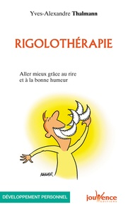 Yves-Alexandre Thalmann - Rigolothérapie - Aller mieux grâce au rire et à la bonne humeur.
