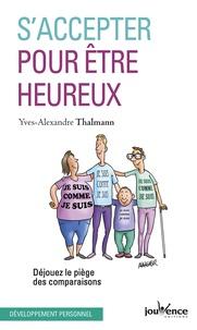 Yves-Alexandre Thalmann - S'accepter pour être heureux - Déjouez le piège des comparaisons.