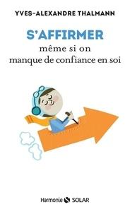 Yves-Alexandre Thalmann - S'affirmer même si on manque de confiance en soi.