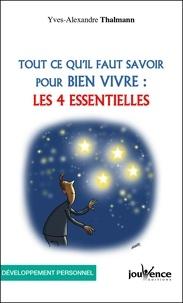 Yves-Alexandre Thalmann - Tout ce qu'il faut savoir pour bien vivre : les 4 essentielles.