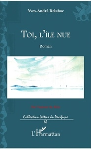Yves André Delubac - Toi, l'île nue.