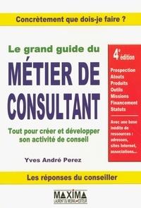 Yves-André Perez - Le grand guide du métier de consultant.