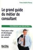 Yves-André Perez - Le grand guide du métier de consultant - Tout pour créer et développer son activité de conseil.
