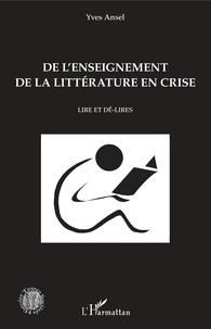 Yves Ansel - De l'enseignement de la littérature en crise - Lire et dé-lires.
