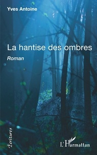 Yves Antoine - La hantise des ombres.