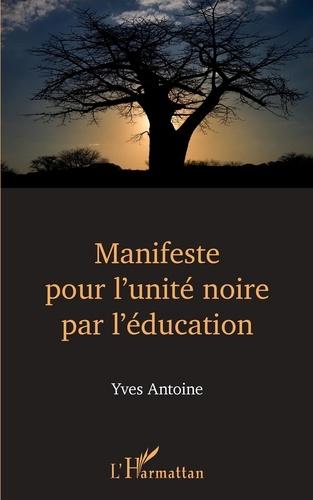 Yves Antoine - Manifeste pour l'unité noire par l'éducation.