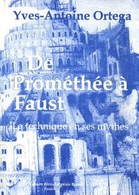 Yves-Antoine Ortega - De Prométhée à Faust - La technique en ses mythes.