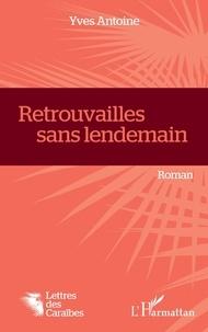 Yves Antoine - Retrouvailles sans lendemain.