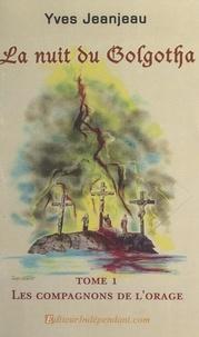 Yves-antony Jeanjeau - La nuit du Golgotha (1). Les compagnons de l'orage.