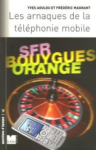 Yves Aoulou et Frédéric Magnant - Les arnaques du téléphone mobile.