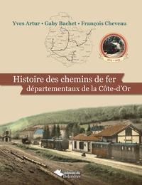 Yves Artur et Gaby Bachet - Histoire des chemins de fer départementaux de la Côte-d'Or (1875-1953).