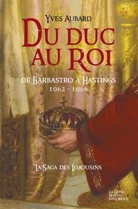 Yves Aubard - La saga des Limousins Tome 12 : Du duc au roi.