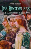 Yves Aubard - La saga des Limousins Tome 13 : Les brodeuses - De Cantorbéry à Bayeux 1066-1071.