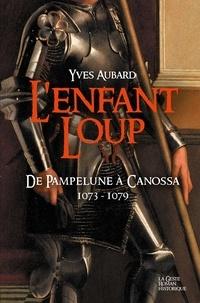 Yves Aubard - La saga des Limousins Tome 14 : L'Enfant Loup - De Pampelune à Canossa 1073-1079.