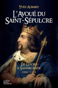 Yves Aubard - La saga des Limousins Tome 18 : L'avoué du Saint Sépulcre - De Gisors à Samarcande 1099-1103.