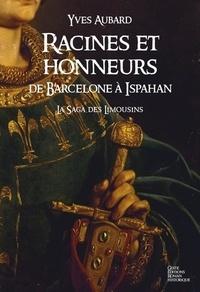 Yves Aubard - La saga des Limousins Tome 5 : Racines et honneurs - De Barcelone à Ispahan.