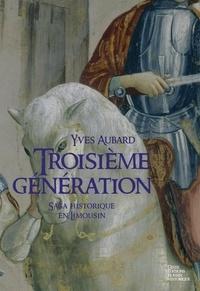 Yves Aubard - La saga des Limousins Tome 6 : Troisième génération - De Sens à Dreux.