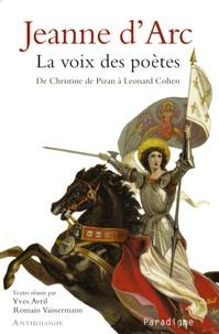 Yves Avril et Romain Vaissermann - Jeanne d'Arc - La voix des poètes, de Christine de Pizan à Leonard Cohen.
