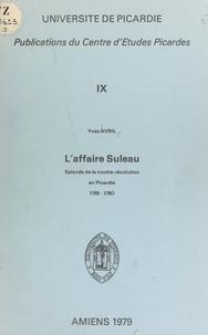 Yves Avril et  Centre d'études picardes - L'affaire Suleau - Épisode de la contre-Révolution en Picardie, 1789-1790.
