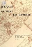 Yves Babonaux et Philippe Berger - Blois : la ville, les hommes.