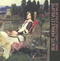 Yves Badetz et Stephen Calloway - Beauté, morale et volupté dans l'Angleterre d'Oscar Wilde.