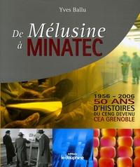 Yves Ballu - De Mélusine à Minatec 1956-2006 - 50 Ans d'histoires du CENG devenu CEA Grenoble.