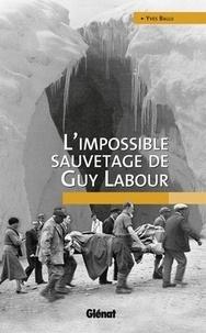 Yves Ballu - L'impossible sauvetage de Guy Labour.