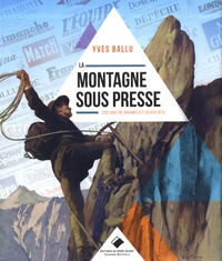 Yves Ballu - La montagne sous presse - 200 ans de drames et d'exploits.