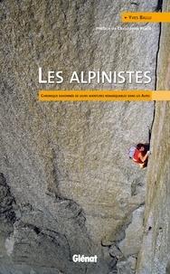 Yves Ballu - Les alpinistes - Chronique raisonnée de leurs aventures remarquables dans les Alpes.