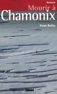 Yves Ballu - Mourir à Chamonix.