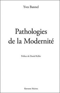 Yves Bannel - Pathologies de la Modernité.
