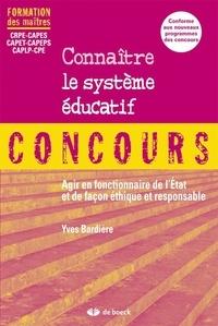 Yves Bardière - Connaître le système éducatif - Agir en fonctionnaire de l'Etat et de façon éthique et responsable.