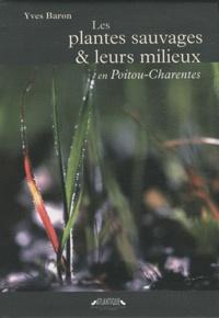 Yves Baron - Les plantes sauvages et leurs milieux en Poitou-Charentes.