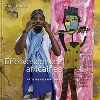 Yves Barou - Effervescences africaines - Artistes de Saint-Louis.