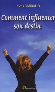 Yves Barraud - Comment influencer son destin.