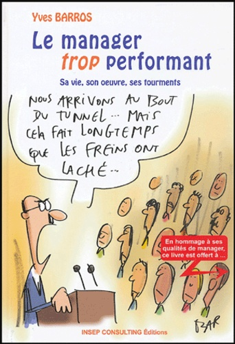 Yves Barros - Le manager trop performant - Sa vie, son oeuvre, ses tourments.