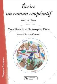 Yves Baticle et Christophe Pavie - Ecrire un roman coopératif - Avec sa classe.