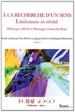 Yves Baudelle et Jacques Deguy - A la recherche d'un sens : littérature et vérité - Mélanges offerts à Monique Gosselin-Noat Tome 1.