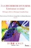 Yves Baudelle et Jacques Deguy - A la recherche d'un sens : littérature et vérité - Mélanges offerts à Monique Gosselin-Noat Tome 2.
