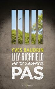 Yves Baudrin - Lily Richfield ne te sauvera pas.