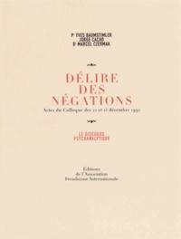 Yves Baumstimler et Jorge Cacho - Délire des négations - Actes du colloque des 12 et 13 décembre 1992.