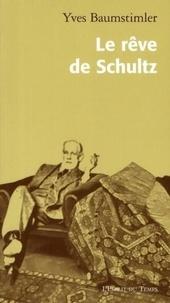 Yves Baumstimler - Le rêve de Schultz.