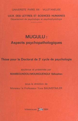 Yves Baumstimler et Sébastien Mamboundou-Mounguengui - Mugulu : aspects psychopathologiques - Thèse pour le Doctorat de 3e cycle de psychologie.