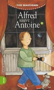 Yves Beauchemin - Antoine et Alfred  : Antoine et Alfred 02 - Alfred sauve Antoine - Alfred sauve Antoine.