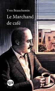 Yves Beauchemin - Le marchand de café.